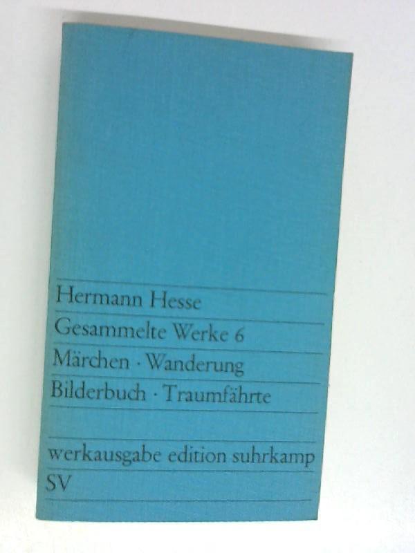 Gesammelte Werke: Bd.6. Märchen - Wanderung -: Hesse, Hermann: