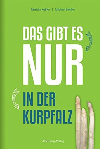 Keßler:Das gibt es nur in der Kurpfalz Patricia Keßler ; Michael Kohler - Keßler, Patricia (Verfasser) und Michael (Verfasser) Kohler