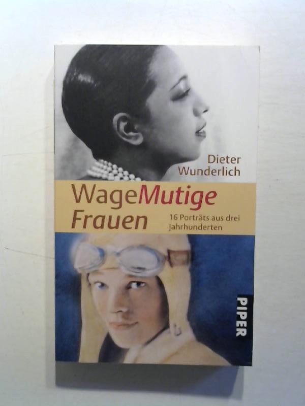WageMutige Frauen: 16 Porträts aus drei Jahrhunderten. - Wunderlich, Dieter