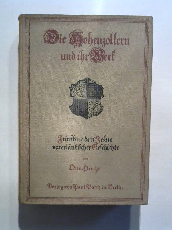 Die Hohenzollern und ihr Werk. Fünfhundert Jahre: Hintze, Otto: