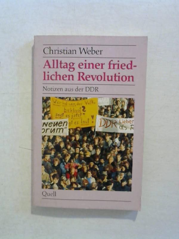 Alltag einer friedlichen Revolution. Notizen aus der: Weber, Christian: