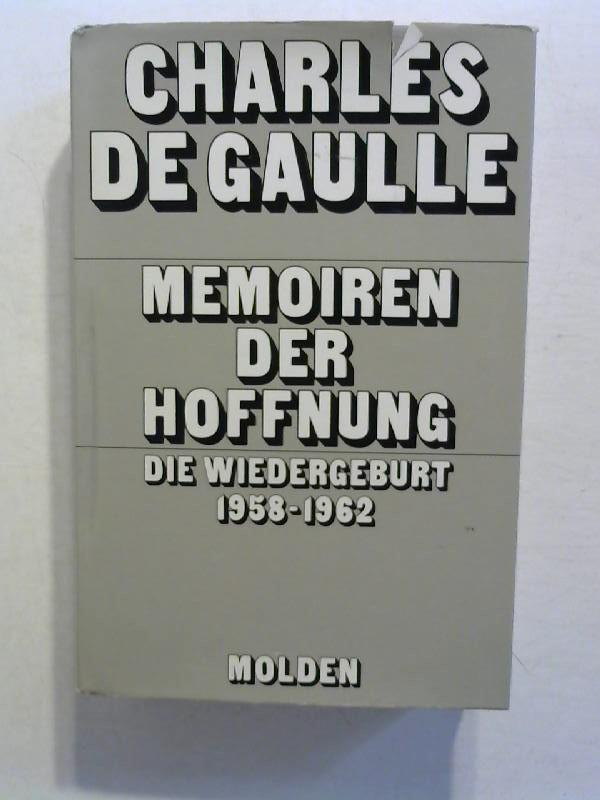 Memoiren der Hoffnung. Die Wiedergeburt 1958-1962: Charles, de Gaulle: