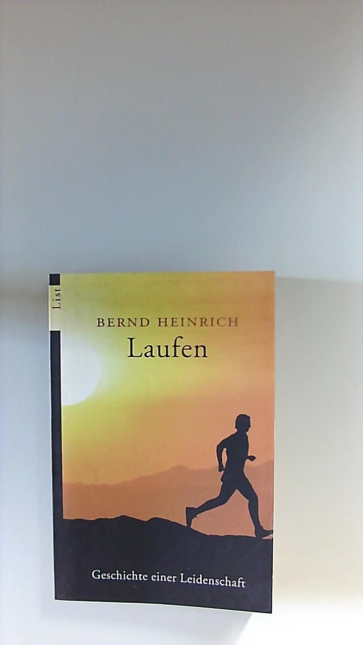 Laufen : Geschichte einer Leidenschaft. List-Taschenbuch ;: Heinrich, Bernd: