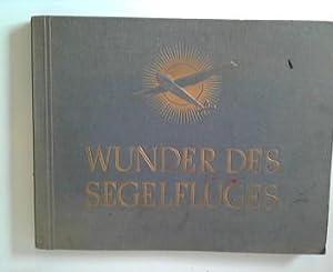 Wunder des Segelfluges. Textliche Gestaltung des Sammelwerks: Wilhelm Spiegel. Mit e. Geleitw. von ...