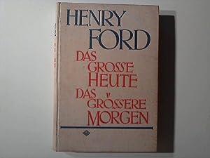 Das große Heute, das größere Morgen.: Ford, Henry: