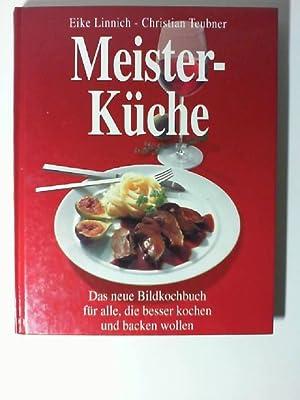 Meisterküche. Das neue Bildkochbuch für alle, die: Linnich, Eike und