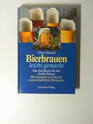 Bierbrauen leicht gemacht : das Handbuch für: Dietrich, Oliver: