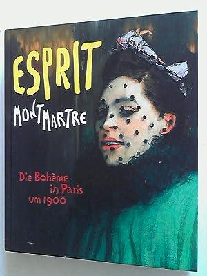 Esprit Montmartre: Die Bohème in Paris um 1900.: Hollein, Max und Ingrid Pfeiffer: