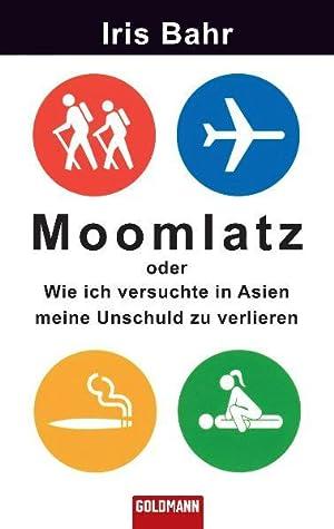 Moomlatz: oder Wie ich versuchte in Asien: Bahr, Iris und