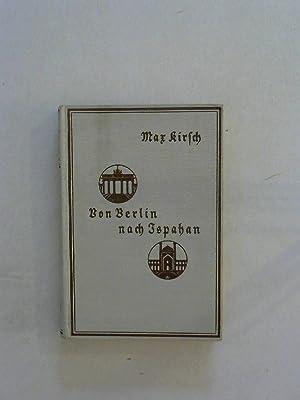 Im Lastkraftwagen von Berlin nach Ispahan. Deutsches Nachkriegserleben im Orient.: Kirsch, Max.: :