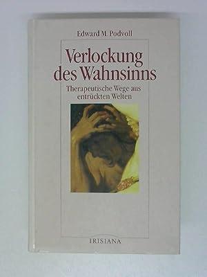 Verlockung des Wahnsinns Therapeutische Wege aus entrückten Welten: Podvoll, Edward M.: