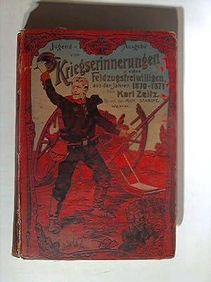 Kriegserinnerungen eines Feldzugsfreiwilligen aus den Jahren 1870 - 1871. Jugendausgabe.: Zeitz, ...