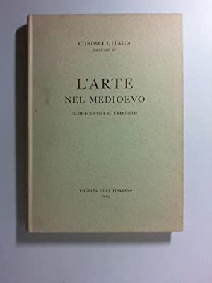 L'Arte nel Meduievo. 87 cartine e schizzi - 251 fotoincisioni. 'Conosci l'Italia&#...