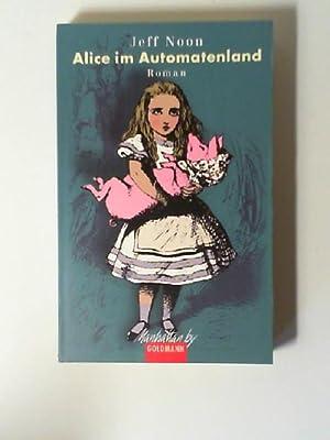 Alice im Automatenland : Roman. Aus dem: Noon, Jeff: