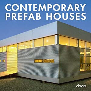 Contemporary Prefab Houses [publ. Ralf Daab]: Daab, Ralf [Hrsg.]: