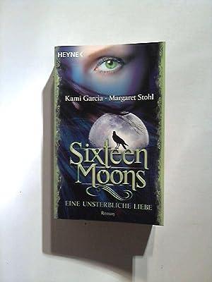 Sixteen Moons - Eine unsterbliche Liebe: Roman.: Garcia, Kami und