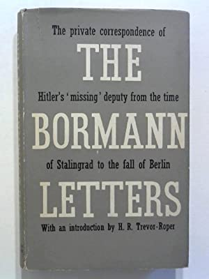 The Bormann Letters. The private correspondance of: Trevor - Roper,