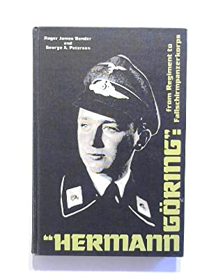 Hermann Göring: From Regiment to Fallschirmpanzerkorps.: Bender, Roger James