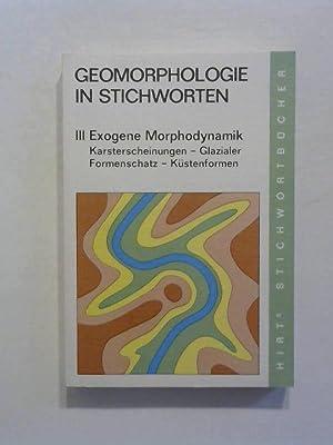 Geomorphologie in Stichworten. 3: Exogene Morphodynamik. Karsterscheinungen,: Wilhelmy, Herbert: