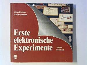 Erste elektronische Experimente - Schaltelektronik.: Kirchner, Alfons und