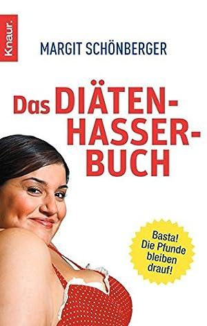 Das Diätenhasser-Buch Basta! Die Pfunde bleiben drauf!: Schönberger, Margit: