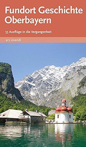 Fundort Geschichte Oberbayern 55 Ausflüge in die: Eva, Hrsg. v.