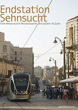 Endstation Sehnsucht Eine Reise durch Yerushalayim-Jerusalem-Al Quds: Hanno, Loewy: