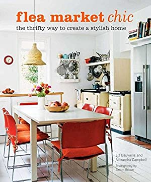 Flea Market Chic The Thrifty Way to Create a Stylish Home