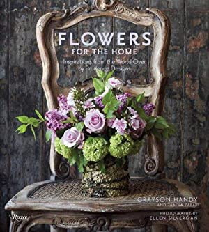Flowers for the Home Inspirations from the World Over by Prudence Desing