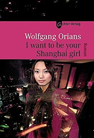 I want to be your Shanghai girl: Wolfgang, Orians: