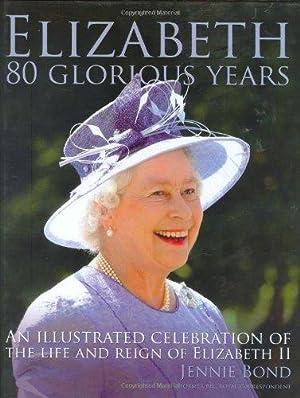 Elizabeth: Eighty Glorious Years An illustrated celebration: Jennie, Bond: