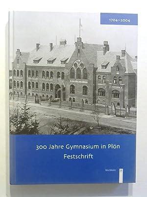 300 Jahre Gymnasium in Plön: Festschrift 1704-2004.: Heggen, Alfred: