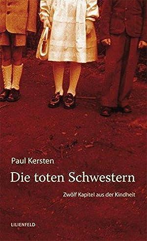 Die toten Schwestern Zwölf Kapitel aus der: Paul, Kersten: