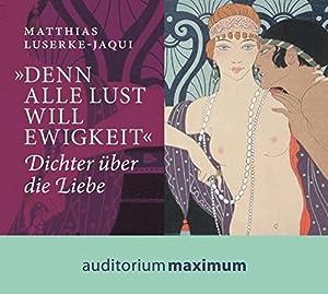 Denn alle Lust will Ewigkeit Dichter über: Matthias, Luserke-Jaqui: