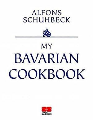 My Bavarian Cookbook: Alfons, Schuhbeck: