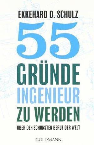 55 Gründe, Ingenieur zu werden Über den: Ekkehard D., Schulz: