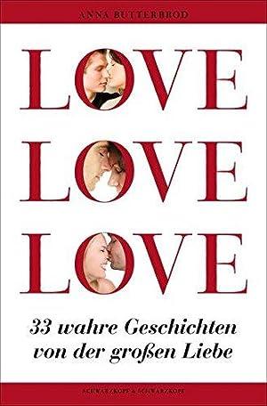 LOVE, LOVE, LOVE 33 wahre Geschichten von: Anna, Butterbrod: