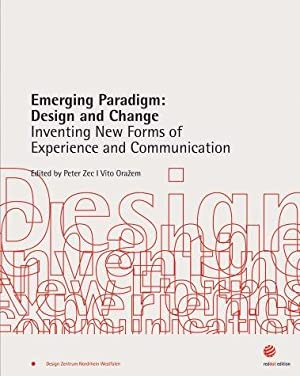 Emerging Paradigm: Design and Change Inventing New Forms of Experience and Communication
