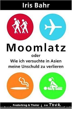 Moomlatz Oder wie ich versuchte in Asien: Iris, Bahr:
