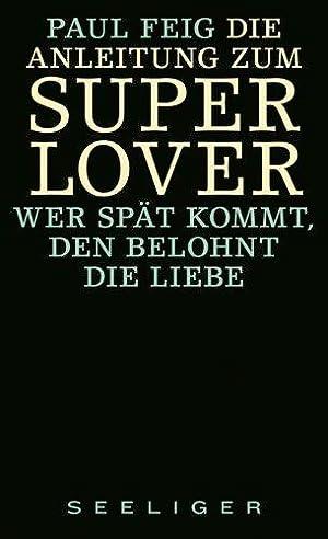 Die Anleitung zum Superlover Wer später kommt,: Paul, Feig: