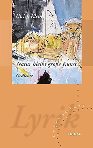 Natur bleibt große Kunst Gedichte. LICHTpunkte Band: Ulrich, Klein: