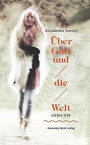 Über Gott und die Welt Gedichte: Alexandra, Anvari: