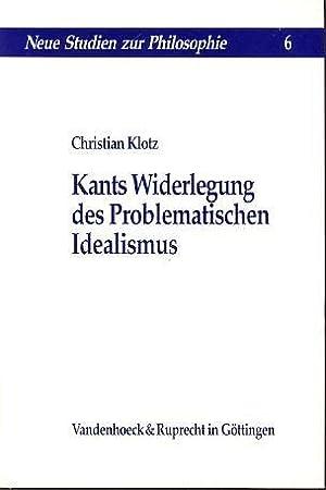 Kants Widerlegung des problematischen Idealismus.: Christian, Klotz: