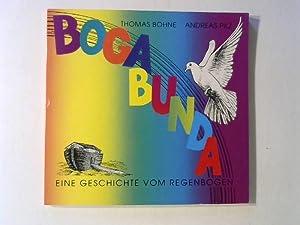 Bogabunda. Eine Geschichte vom Regenbogen.: Bohne, Thomas und