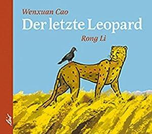 Der letzte Leopard Wenxuan Cao ; Rong: Cao, Wenxuan (Verfasser)