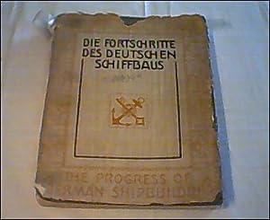 Die Fortschritte des Deutschen Schiffbaues. Unter besonderer Berücksichtigung der Entwicklung ...