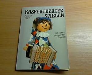 Kaspertheater spielen : mit selbstgemachten Puppen. Topp: Träger, Friedrich: