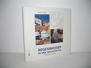 Regenwasser in der Architektur: Ökologische Konzepte.: König, Klaus W.: