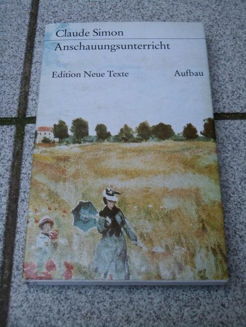Anschauungsunterricht. Dt. von Christine Stemmermann, Edition neue: Simon, Claude: