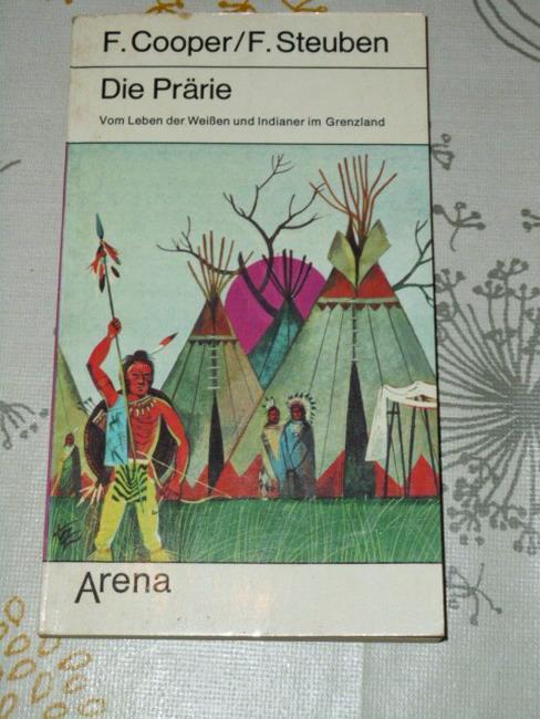 Die Prärie. Vom Leben der Weißen und Indianer im Grenzland